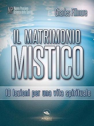 Il matrimonio mistico: 10 lezioni per una vita spirituale
