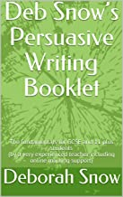 Deb Snow's  Persuasive Writing Booklet: The fundamentals for GCSE and 11 plus students (by a very experienced teacher including online marking support) (Key writing skills Book 1)
