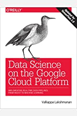 Data Science on the Google Cloud Platform: Implementing End-to-End Real-Time Data Pipelines: From Ingest to Machine Learning Kindle Edition