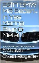 2017 BMW M3 Sedan in Yas Marina Blue Metallic : A photo essay of the brand new 2017 BMW M3 Sedan in Yas Marina Blue Metallic (English Edition)