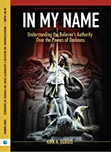 In My Name: Understanding the Believer's Authority Over the Powers of Darkness