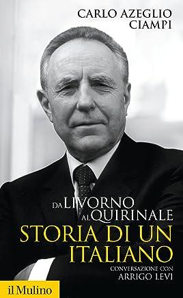 Da Livorno al Quirinale: Storia di un italiano. Conversazione con Arrigo Levi (Storica paperbacks Vol. 85)