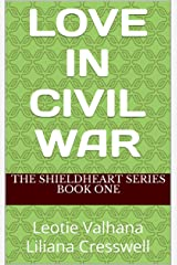 Love in Civil War: The Shieldheart Series - Book One Kindle Edition