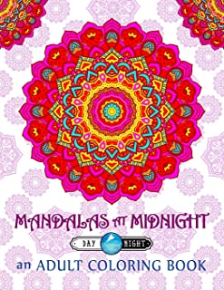 Mandalas at Midnight Adult Coloring Book: Day & Night Edition (Adult Coloring Book Mandala Series for Mindful Meditation Relaxation & Zen Color Therapy)