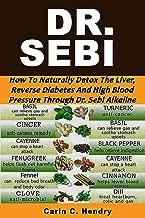 DR. SEBI: How to Naturally Detox the Liver, Reverse Diabetes and High Blood Pressure Through Dr. Sebi Alkaline Diet (English Edition)