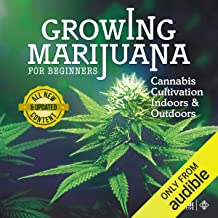 Growing Marijuana for Beginners: Cannabis Cultivation Indoors and Outdoors