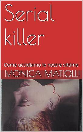 Serial killer: Come uccidiamo le nostre vittime