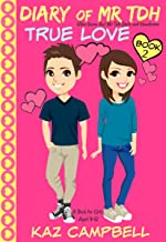 Diary of Mr TDH (also known as) Mr Tall Dark and Handsome: Book 2 - TRUE LOVE - A book for girls aged 9 - 12 (Diary of Mr ...