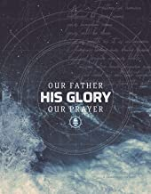 Our Father. His Glory. Our Prayer: The Lord's Prayer (Golden Hills Community Church)