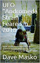 "UFO ""Andromeda Strain"" Feared in 2018: New Journalism Non-fiction Science Fiction Reporting Explained in a Time of Big Brother"