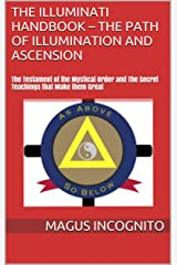 The Illuminati Handbook – The Path of Illumination and Ascension: The Testament of the Mystical Order and The Secret Teachings that Make them Great Kindle Edition