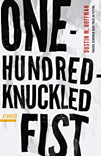 One-Hundred-Knuckled Fist: Stories (Prairie Schooner Book Prize in Fiction)
