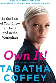 Own It!: Be the Boss of Your Life - at Home and in the Workplace