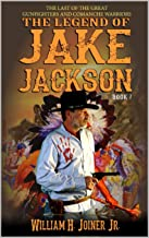 A Classic Western: The Legend of Jake Jackson: The Last Of The Great Gunfighters: Book Two: Gunfighter Western Adventure (A Jake Jackson: Gunfighter Western 2)