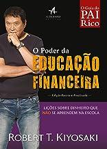 O Poder da Educação Financeira: Lições sobre dinheiro que não se aprendem na escola (Pai Rico)