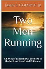 Two Men Running: A Series of Expositional Sermons in the books of Jonah and Philemon Kindle Edition
