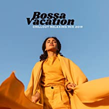Bossa Vacation Chillout Relaxing Mix 2019 – Collection of Best Chill Out Music for Relaxation, Celebration of Summer Vacation Free Time, Moments of Pure Calm Down, Rest & Relax on the Beach