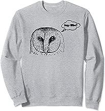 Says Who? - Funny Owl Sarcasm Animal Puns - Rebellious Sweatshirt