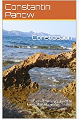 Constipation: Or, everything you need to know about bowel peristalsis Kindle Edition