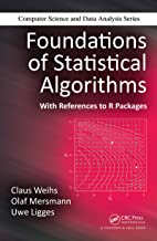 Foundations of Statistical Algorithms: With References to R Packages (Chapman & Hall/CRC Computer Science & Data Analysis)