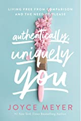Authentically, Uniquely You: Living Free from Comparison and the Need to Please Kindle Edition