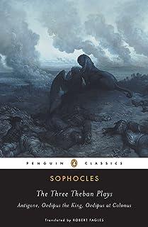 The Three Theban Plays: Antigone, Oedipus the King, Oedipus at Colonus