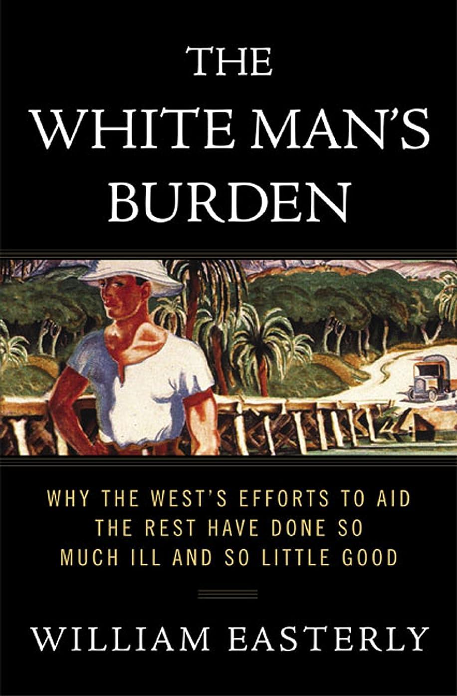 平日帽子ジュラシックパークThe White Man's Burden: Why the West's Efforts to Aid the Rest Have Done So Much Ill and So Little Good (English Edition)