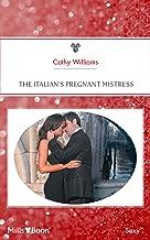 The Italian's Pregnant Mistress (Mistress to a Millionaire Book 22)