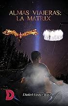 Almas viajeras: La Matrix (Spanish Edition)