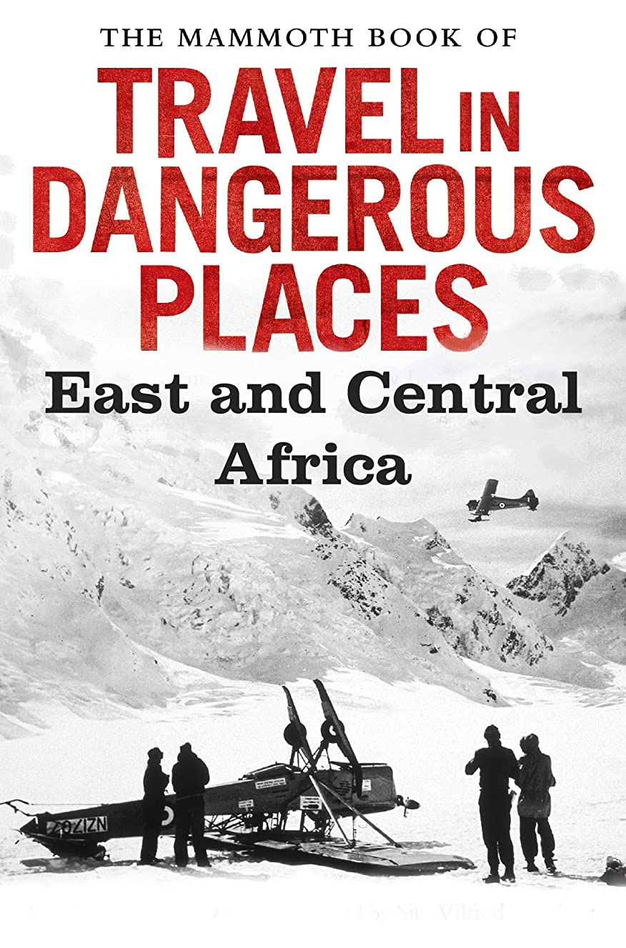 選出する囚人絞るThe Mammoth Book of Travel in Dangerous Places: East and Central Africa (Mammoth Books) (English Edition)
