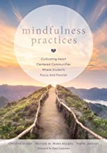 Mindfulness Practices: Cultivating Heart Centered Communities Where Students Focus and Flourish (Creating a Positive Learning Environment Through Mindfulness in Schools)