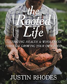 The Rooted Life: Cultivating Health and Wholeness Through Growing Your Own Food