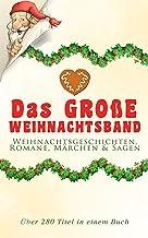 Das große Weihnachtsband: Weihnachtsgeschichten, Romane, Märchen & Sagen (Über 280 Titel in einem Buch): Zusammen mit Weih...