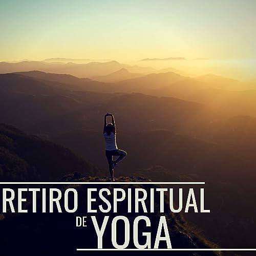 Retiro Espiritual de Yoga - Sonidos de Fondo para la ...