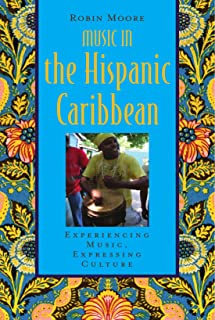Music in the Hispanic Caribbean: Experiencing Music, Expressing Culture (Global Music Series)