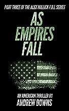 As Empires Fall: An American Thriller (The Alex Hollick FBI Series Book 3)