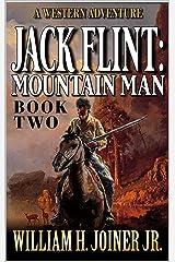 Jack Flint: Mountain Man: A Frontier Mountain Man Novel (A Jack Flint Mountain Man Western Book 2) Kindle Edition