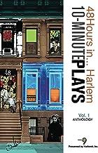 48Hours in... Harlem 10-Minute Plays: Volume 1 Anthology Presented by Harlem9, Inc.