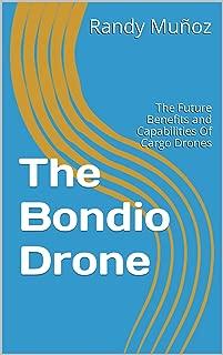 The Bondio Drone: The Future Benefits and Capabilities Of Cargo Drones
