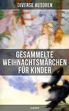 Gesammelte Weihnachtsmärchen für Kinder (Illustriert): Die Heilige Nacht, Die Schneekönigin, Nussknacker und Mäusekönig, D...