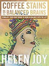 Coffee Stains for Balanced Brains: Stimulate Your Right Brain to Work in Balance with the Left