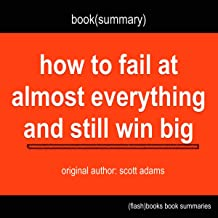 How to Fail at Almost Everything and Still Win Big by Scott Adams - Book Summary