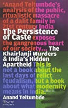 The Persistence of Caste: The Khairlanji Murders & India s Hidden Apartheid