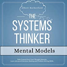 The Systems Thinker - Mental Models: Take Control Over Your Thought Patterns. Learn Advanced Decision-Making and Problem-S...