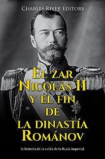 El zar Nicolás II y el fin de la dinastía Románov: la historia de la caída de la Rusia imperial (Spanish Edition)