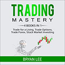 Trading Mastery: 4 Books in 1: Trade for a Living, Trade Options, Trade Forex, Stock Market Investing