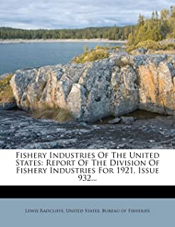 Fishery Industries of the United States: Report of the Division of Fishery Industries for 1921, Issue 932...