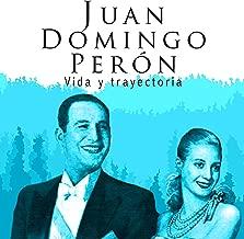 Juan Domingo Perón [Spanish Edition]: Vida y trayectoria [Life and Career]