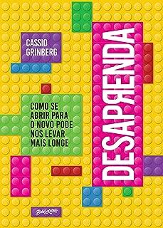 Desaprenda: Como se abrir para o novo pode nos levar mais longe (Portuguese Edition)