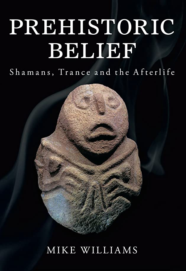 調整する正当化する抑制するPrehistoric Belief: Shamans, Trance and the Afterlife (English Edition)